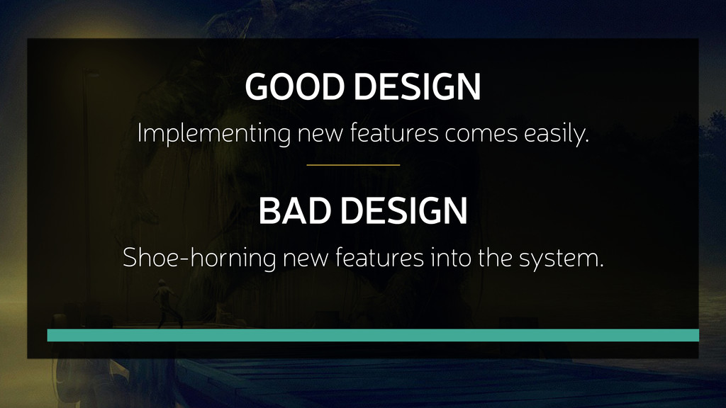 GOOD DESIGN Implementing new features comes eas...