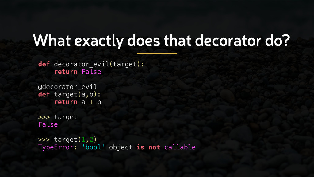 What exactly does that decorator do? def decora...