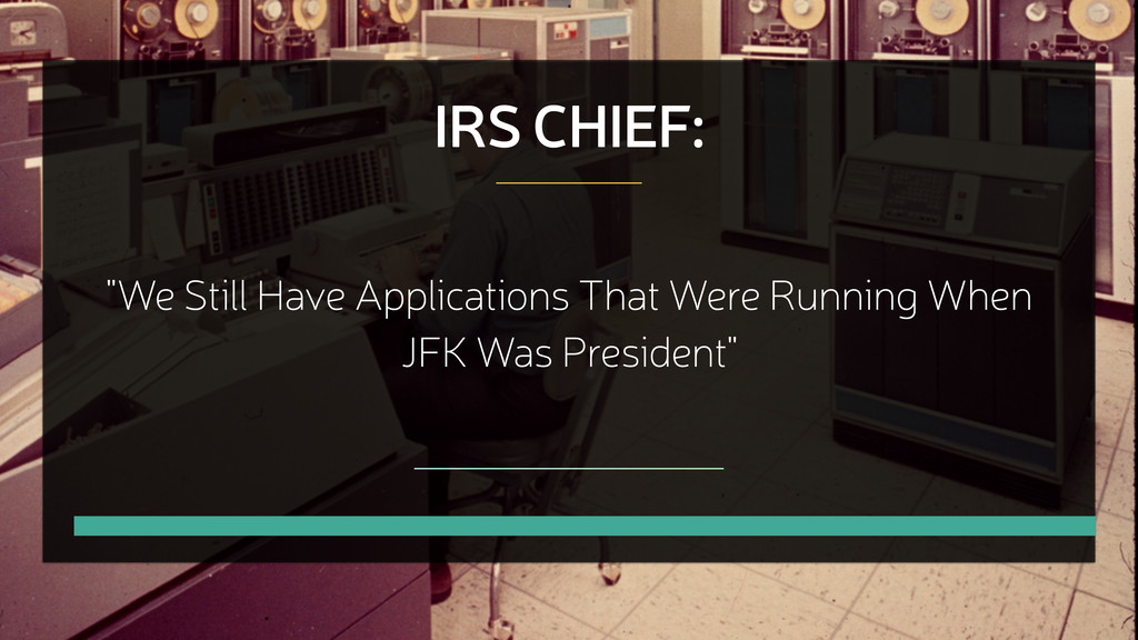 "IRS CHIEF: ""We Still Have Applications That Wer..."