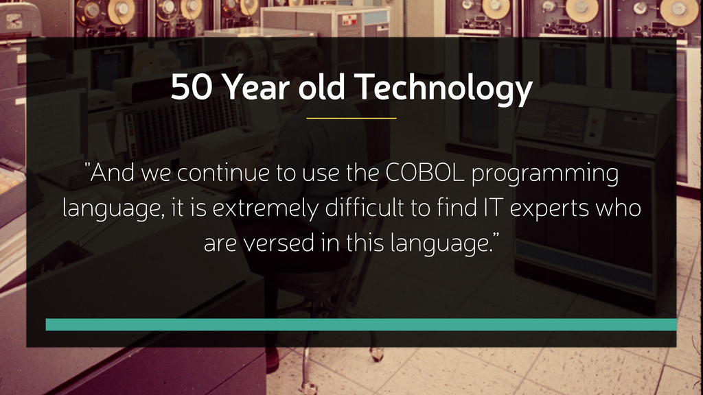 "50 Year old Technology ""And we continue to use ..."