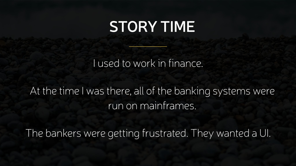 STORY TIME I used to work in finance. At the ti...