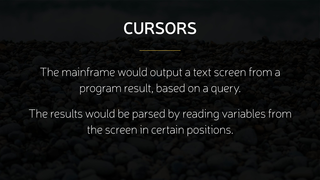 CURSORS The mainframe would output a text scree...