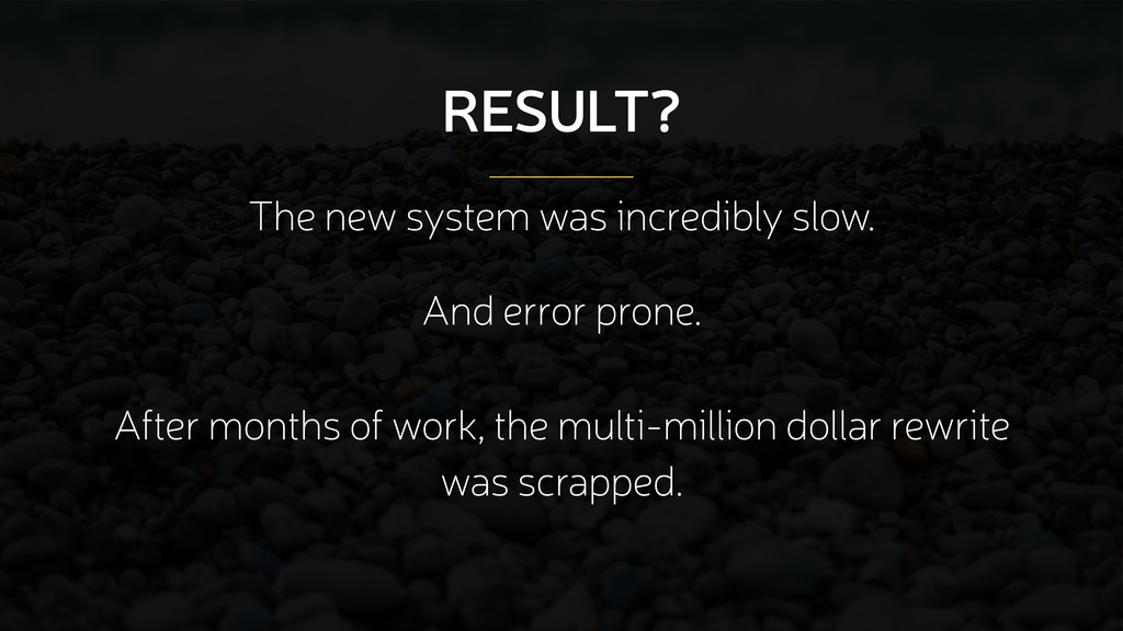RESULT? The new system was incredibly slow. And...