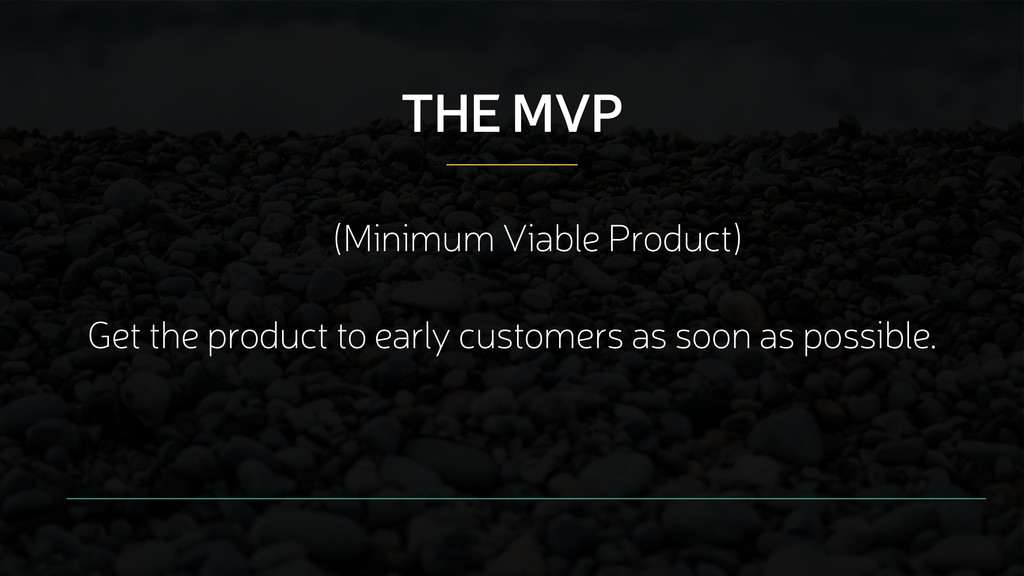 THE MVP (Minimum Viable Product) Get the produc...