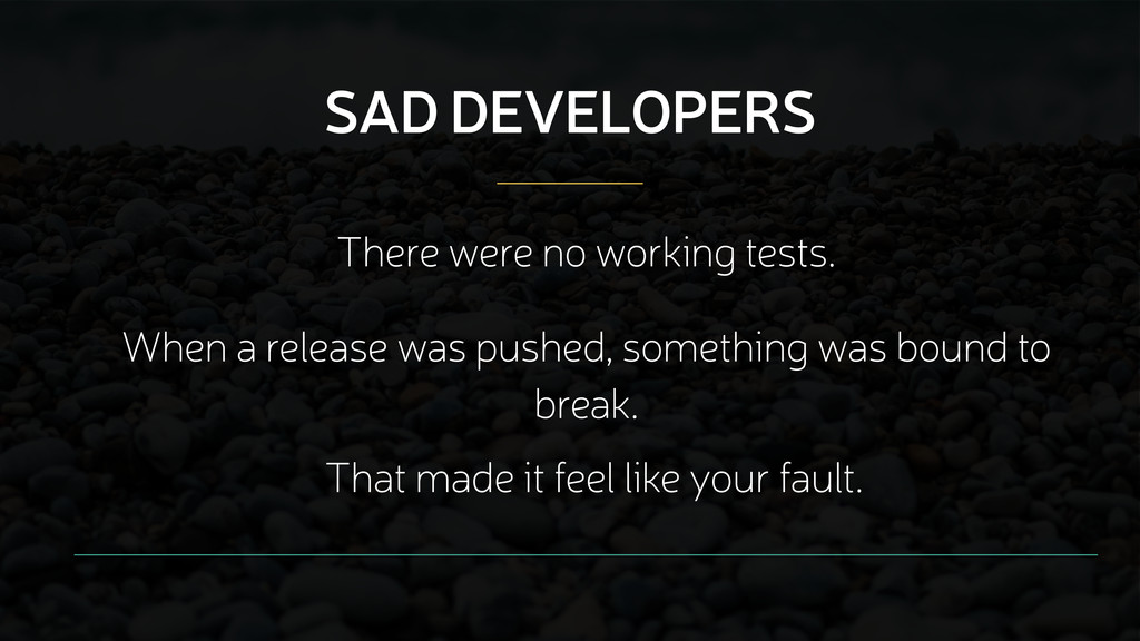 SAD DEVELOPERS That made it feel like your faul...