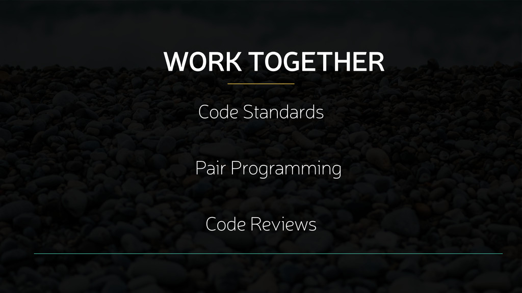 WORK TOGETHER Code Standards Pair Programming C...