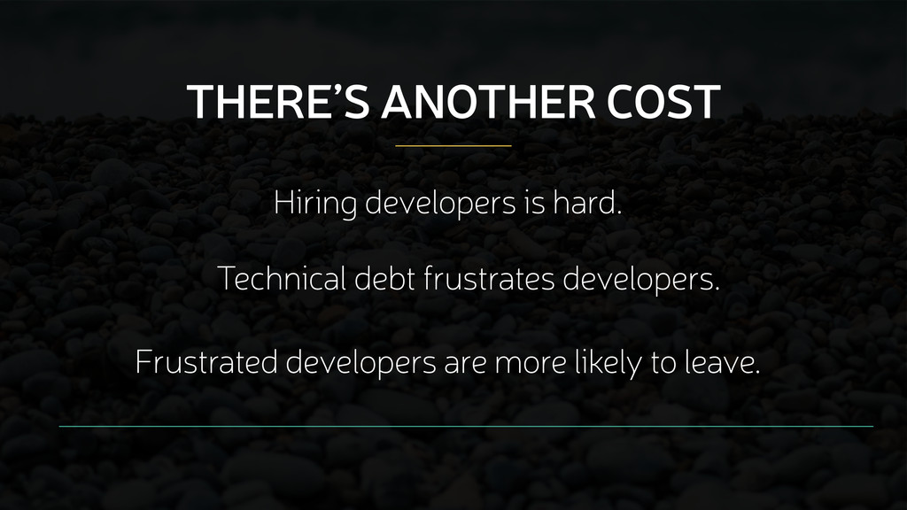 Technical debt frustrates developers. Frustrate...