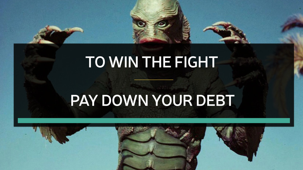 TO WIN THE FIGHT PAY DOWN YOUR DEBT
