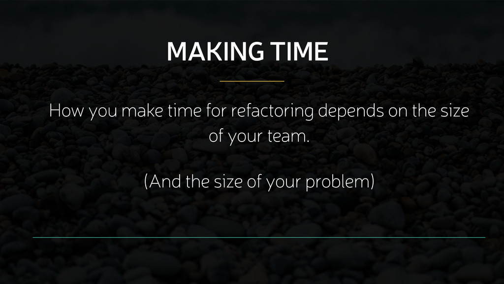 How you make time for refactoring depends on th...