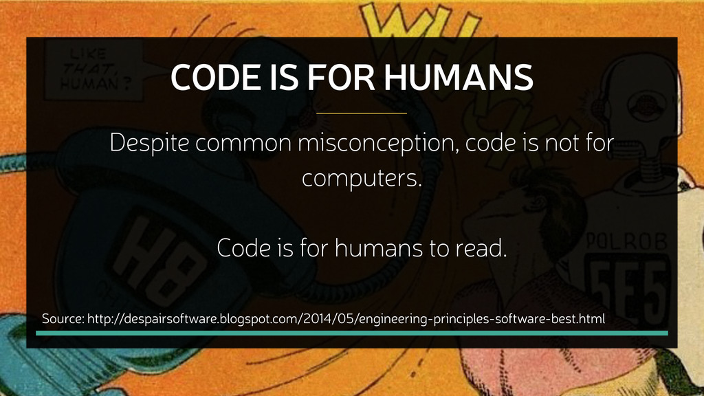 CODE IS FOR HUMANS Source: http://despairsoftwa...