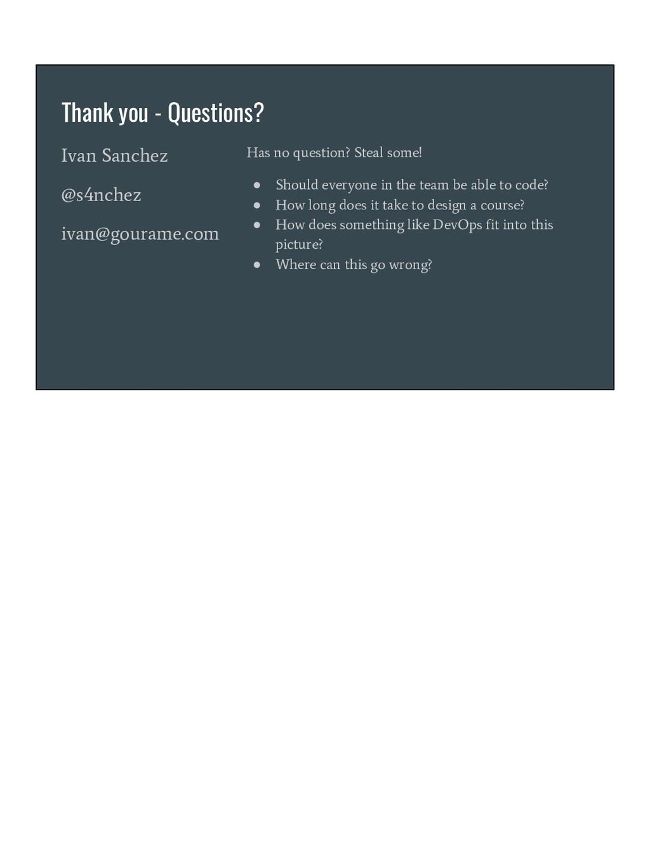 Thank you - Questions? Ivan Sanchez @s4nchez iv...
