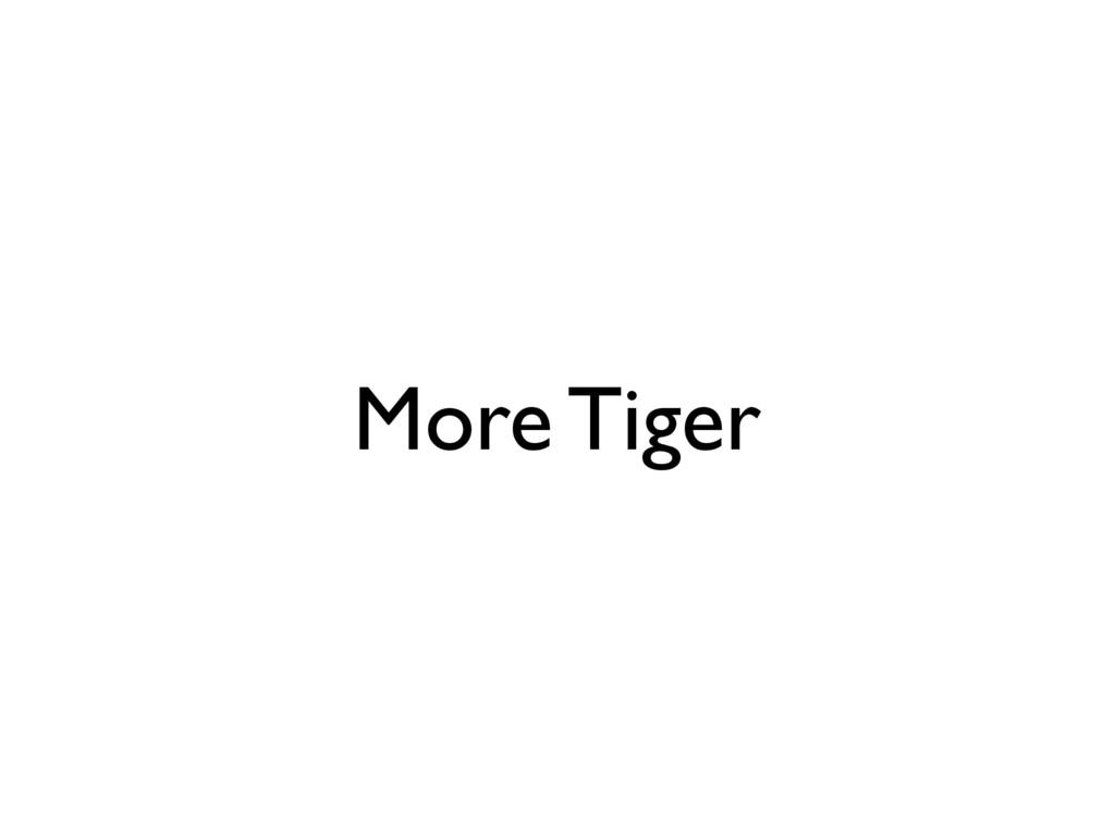 More Tiger