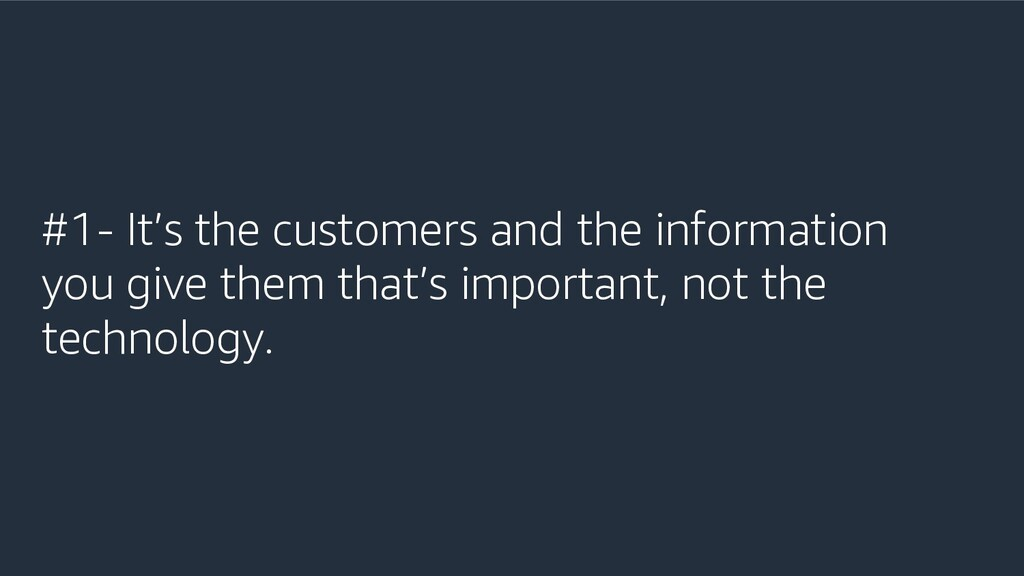 #1- It's the customers and the information you...
