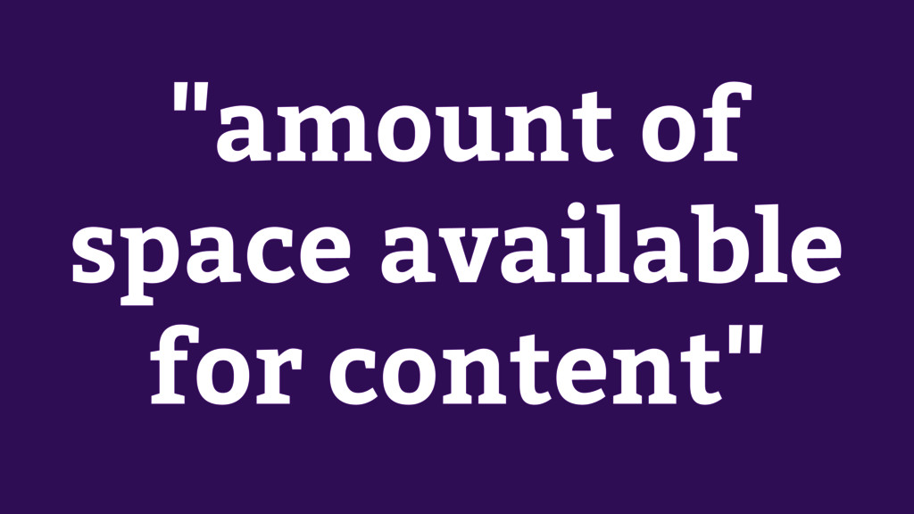 """""""amount of space available for content"""""""