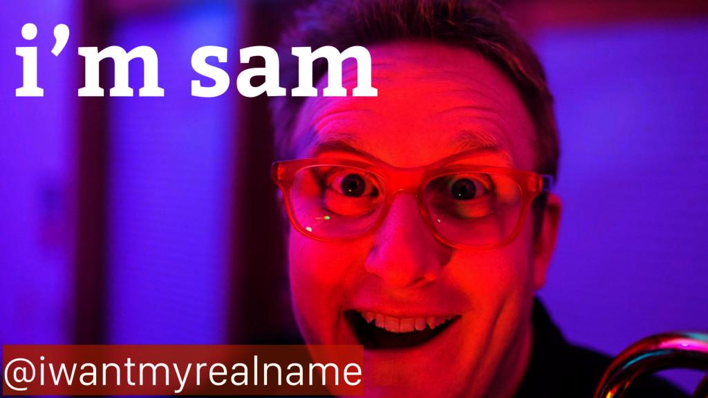 i'm sam @iwantmyrealname