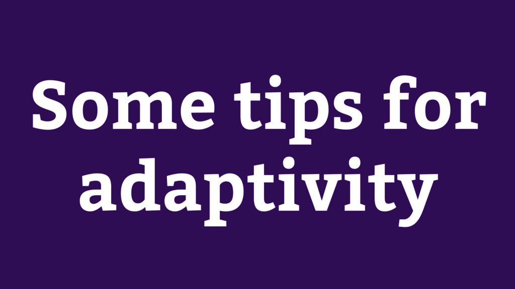Some tips for adaptivity
