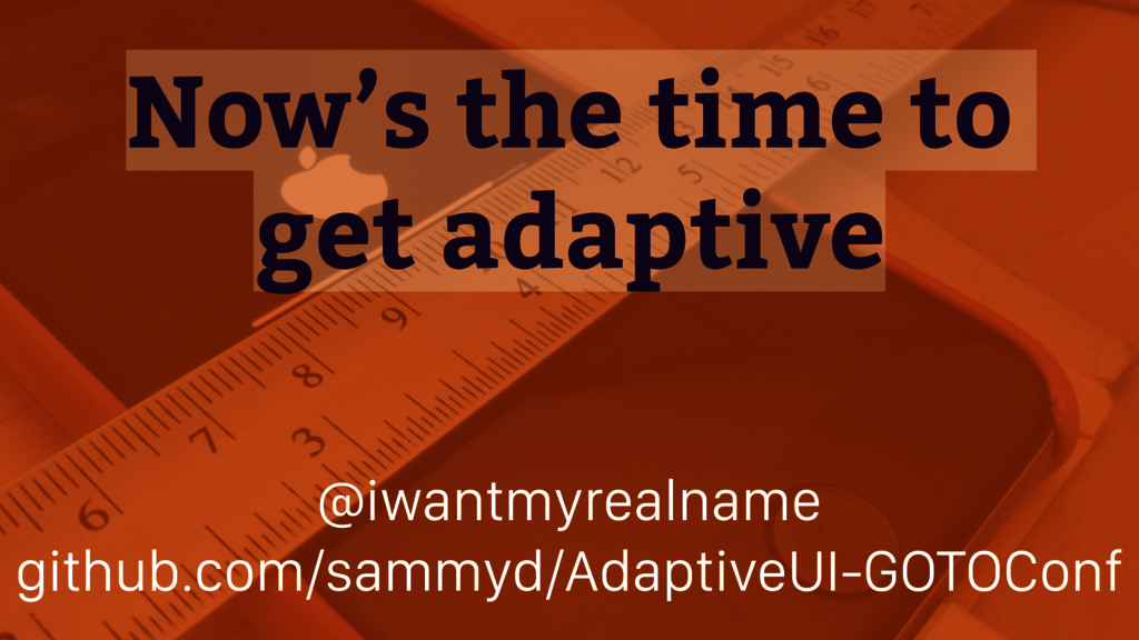 Now's the time to get adaptive @iwantmyrealname...