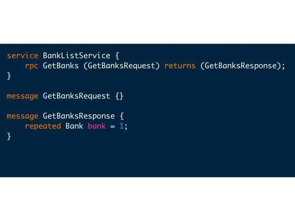 service BankListService { rpc GetBanks (GetBank...