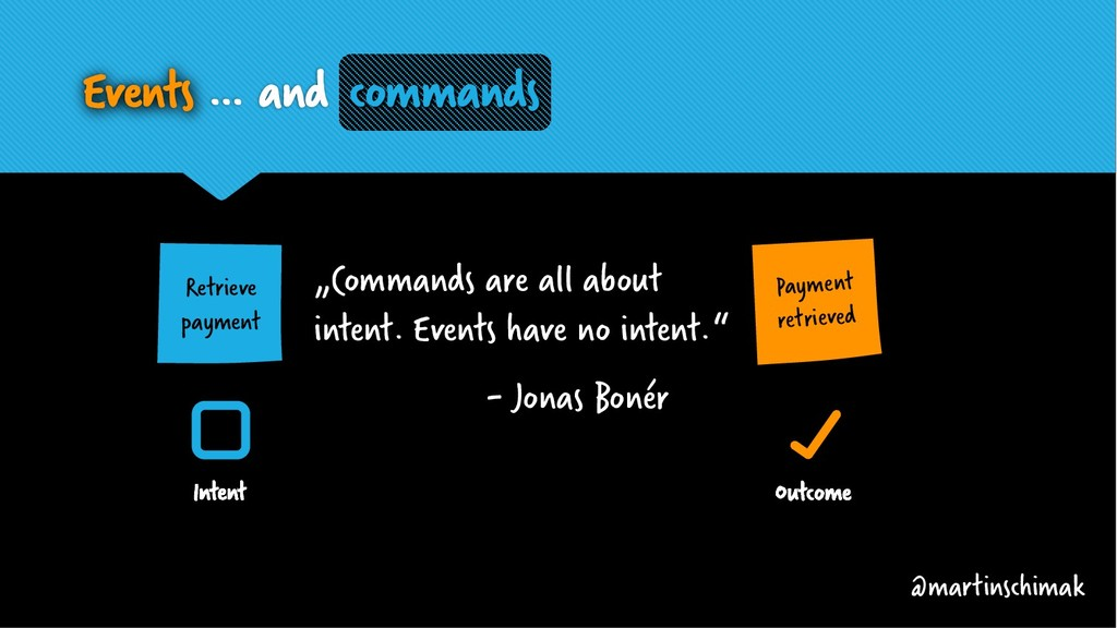 "Events … and intent. ""Commands are all about in..."