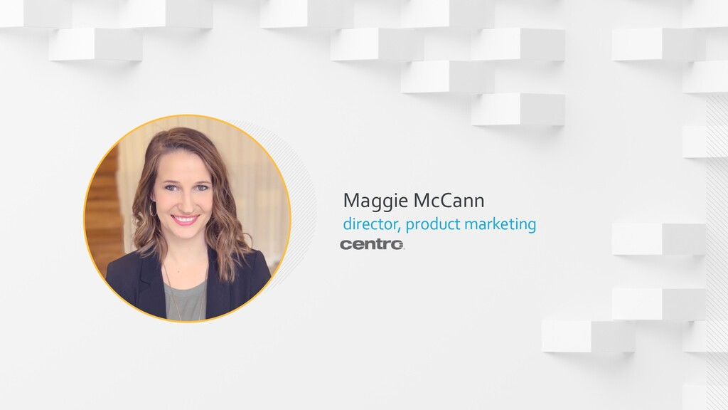 3 | Copyright © 2018 Centro, LTD. Maggie McCann...