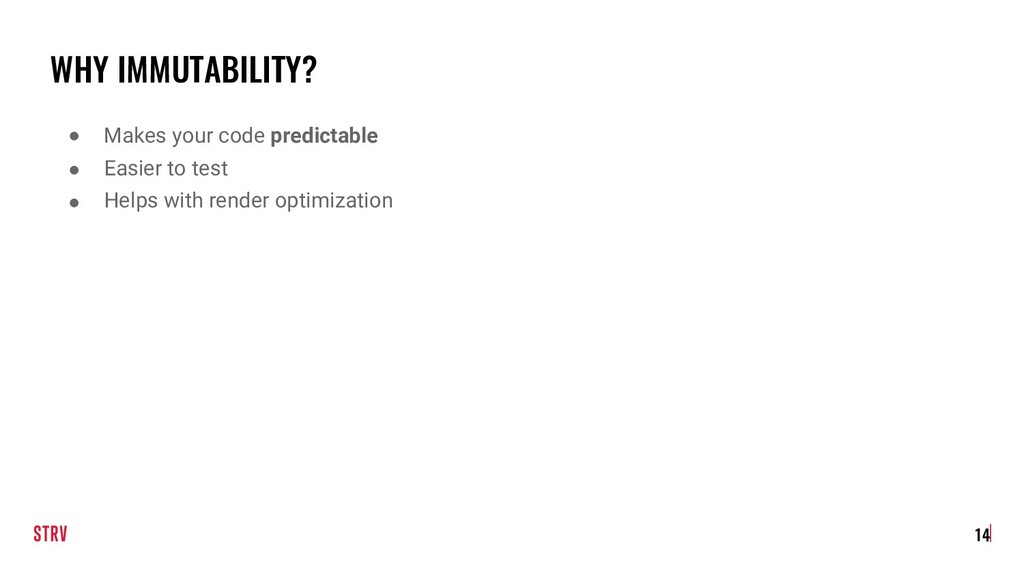 WHY IMMUTABILITY? ● Makes your code predictable...