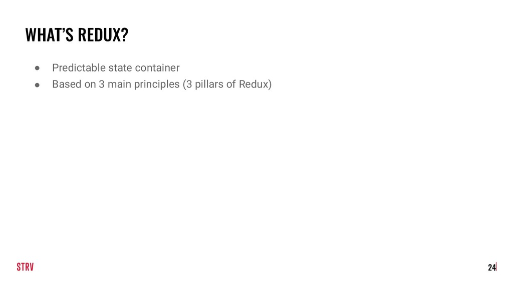 WHAT'S REDUX? ● Predictable state container ● B...