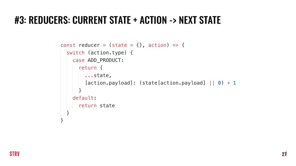 #3: REDUCERS: CURRENT STATE + ACTION -> NEXT ST...