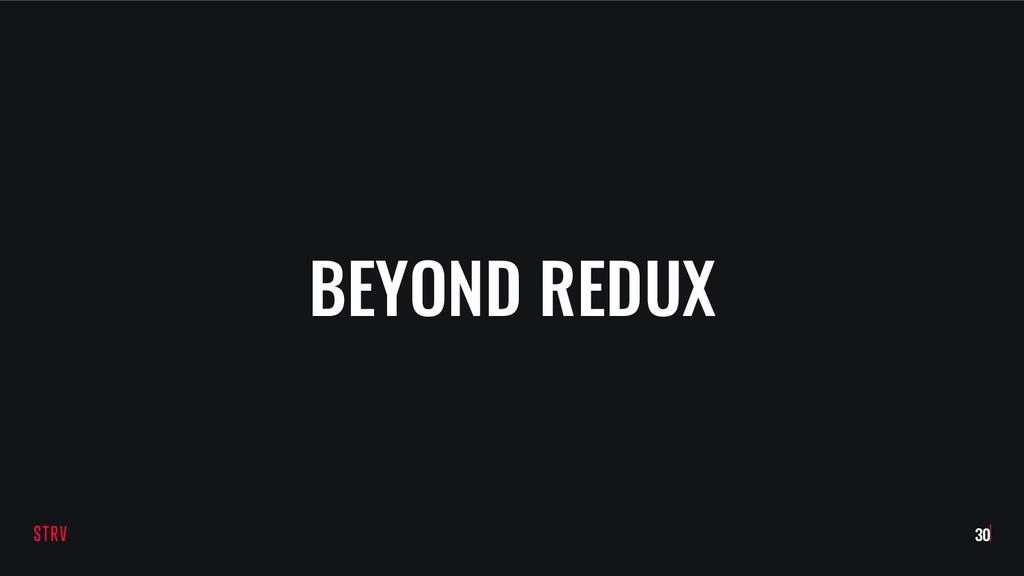 BEYOND REDUX !30