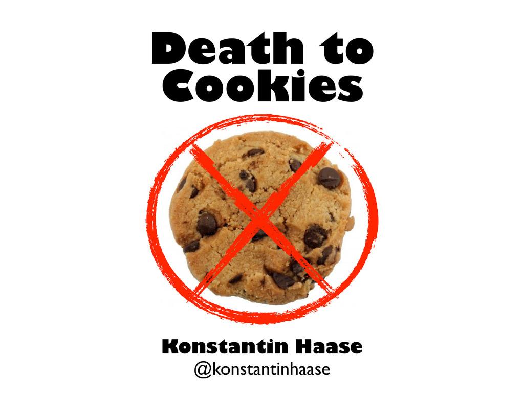 Death to Cookies Konstantin Haase @konstantinha...