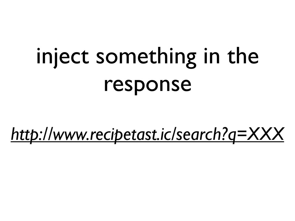 inject something in the response http://www.rec...