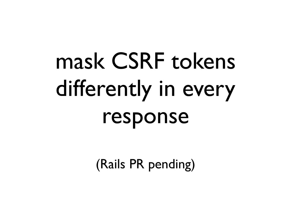 mask CSRF tokens differently in every response ...