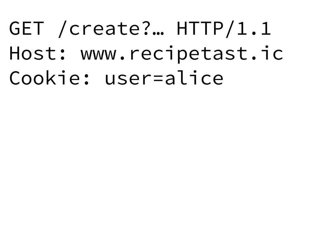GET /create?… HTTP/1.1 Host: www.recipetast.ic ...