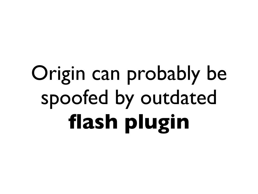 Origin can probably be spoofed by outdated flash...