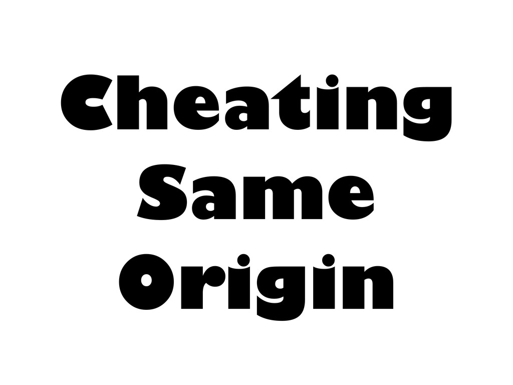 Cheating Same Origin