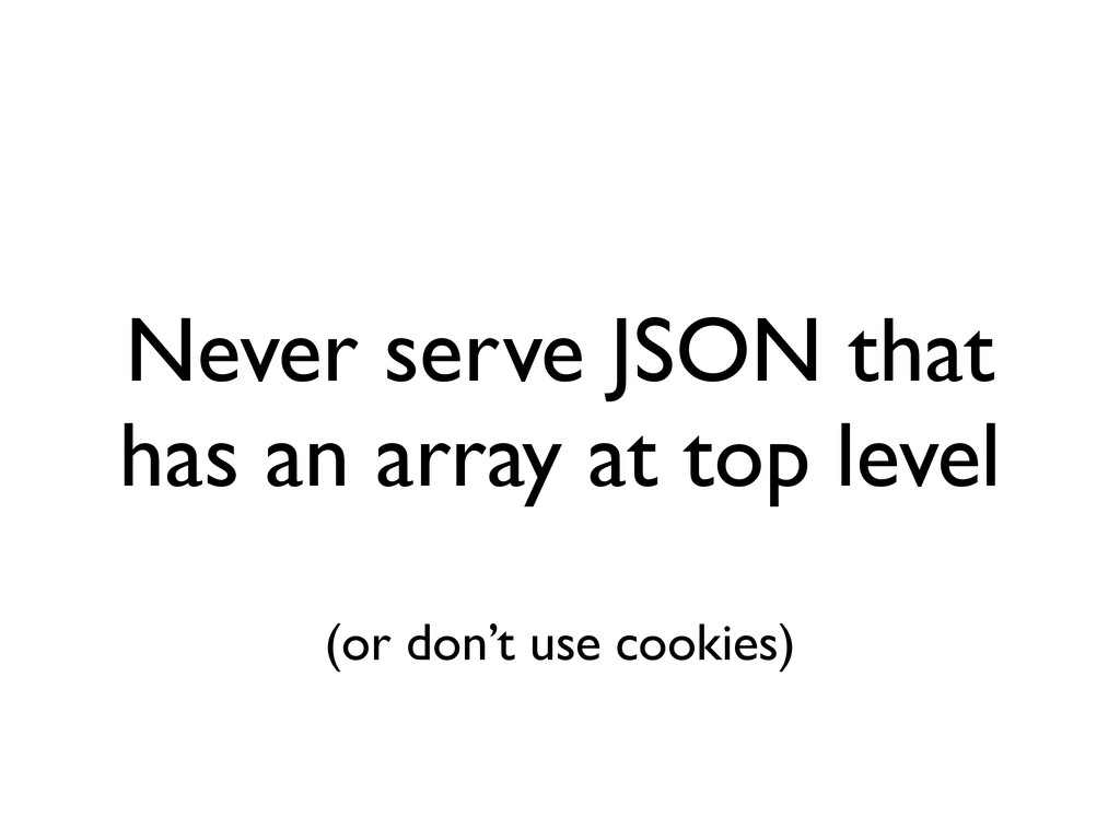 Never serve JSON that has an array at top level...