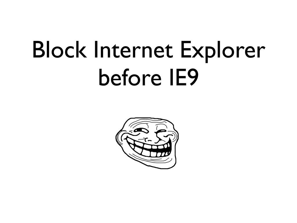 Block Internet Explorer before IE9