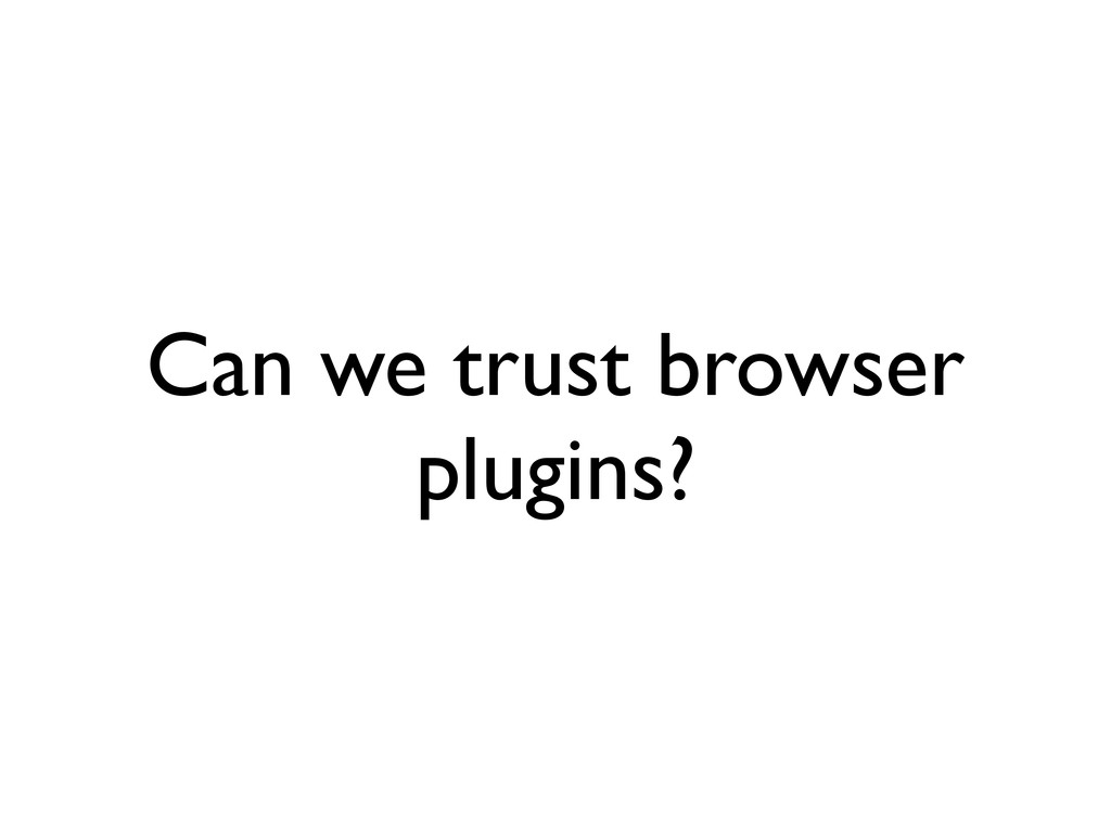 Can we trust browser plugins?