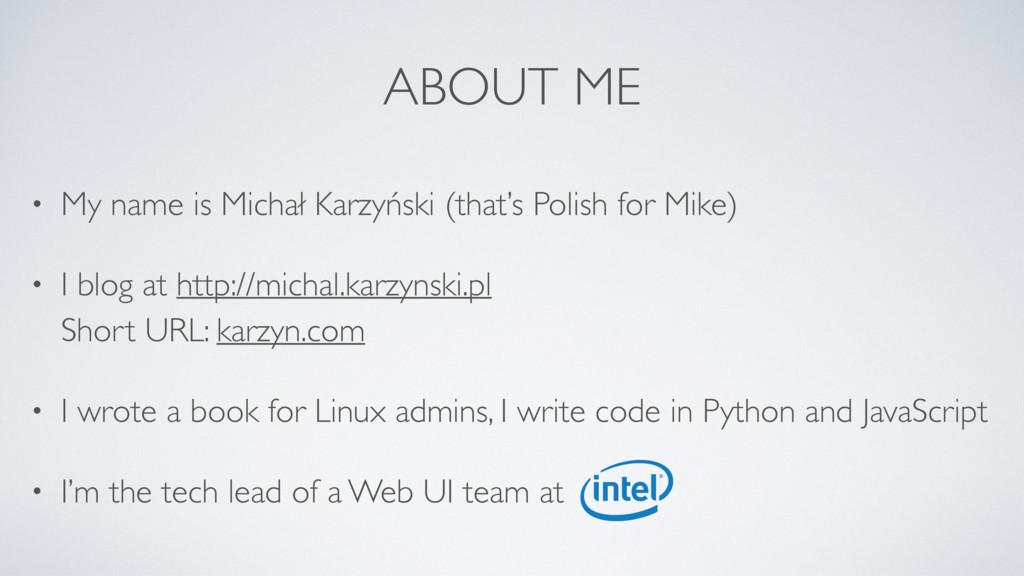 ABOUT ME • My name is Michał Karzyński (that's ...