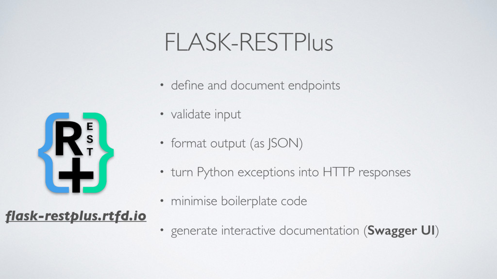FLASK-RESTPlus • define and document endpoints •...