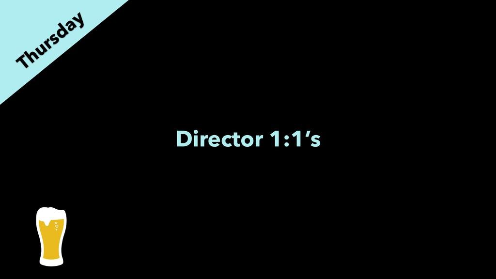 Director 1:1's Thursday