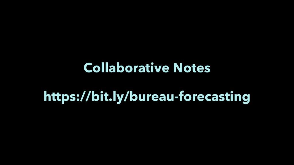 Collaborative Notes https://bit.ly/bureau-forec...