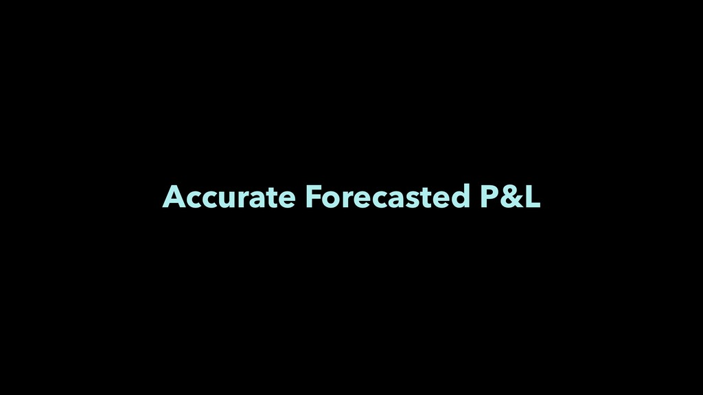 Accurate Forecasted P&L