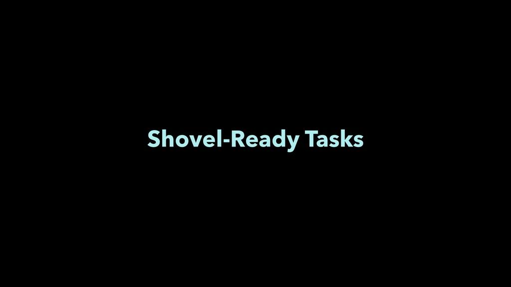 Shovel-Ready Tasks