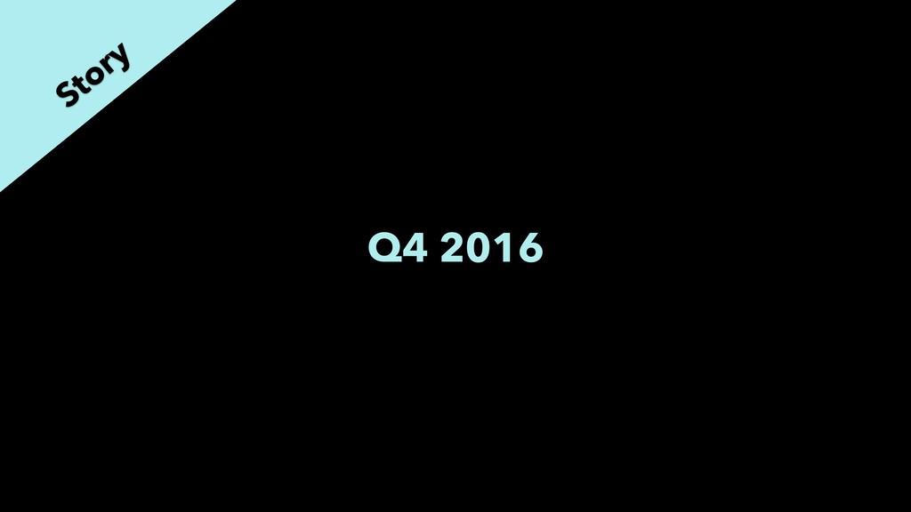 Q4 2016 Story