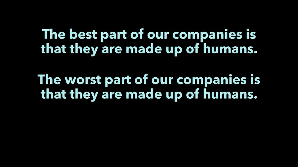 The best part of our companies is that they are...