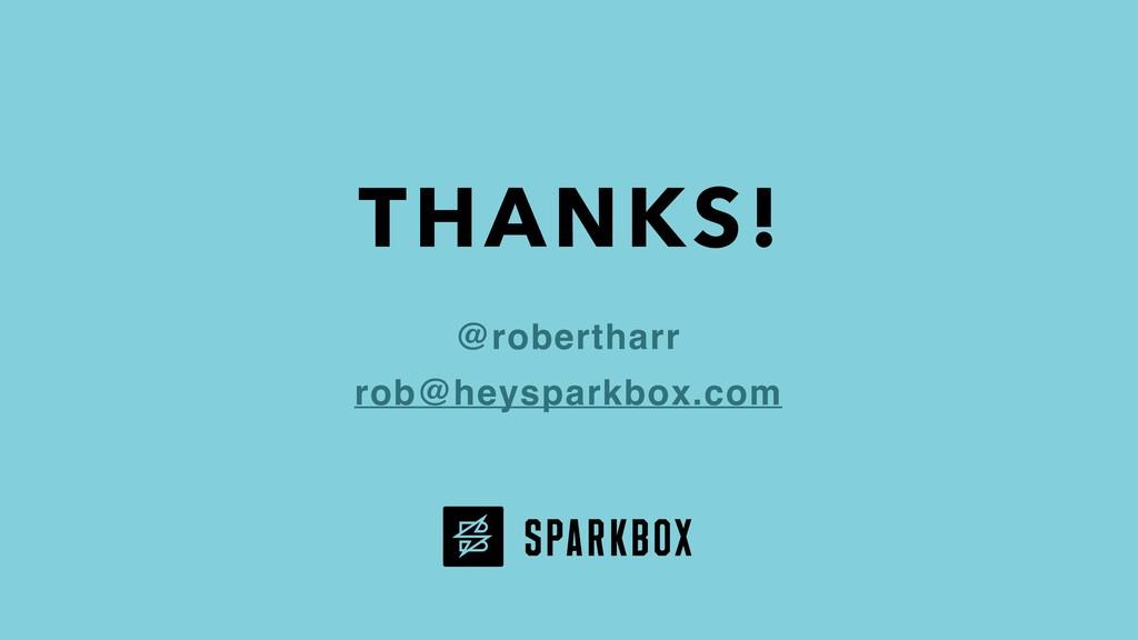 THANKS! @robertharr rob@heysparkbox.com
