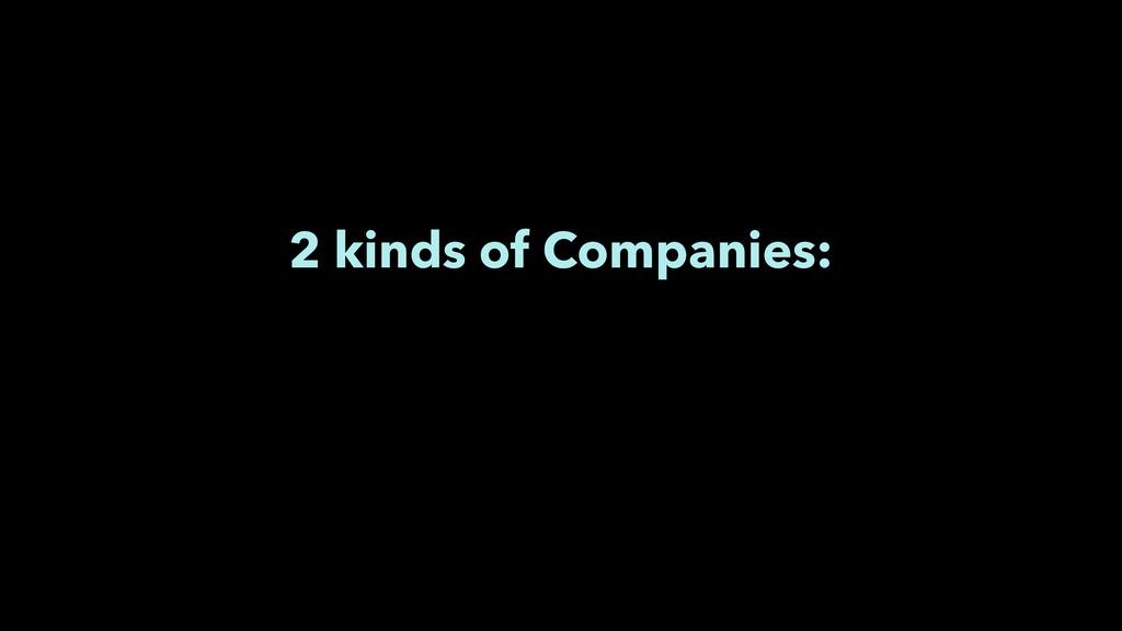 2 kinds of Companies: