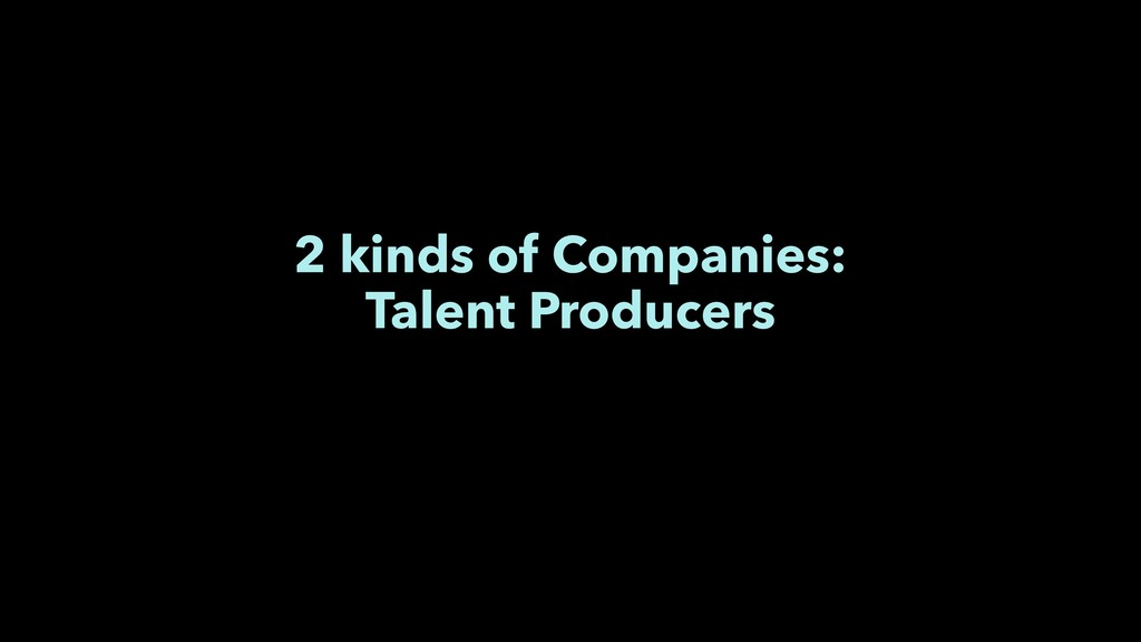 2 kinds of Companies: Talent Producers