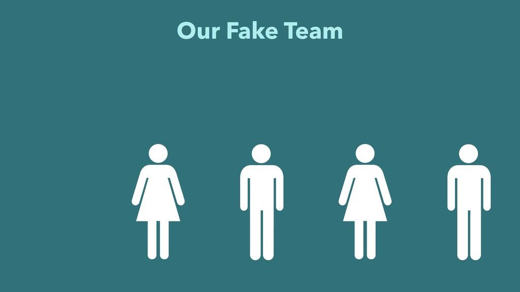 Our Fake Team