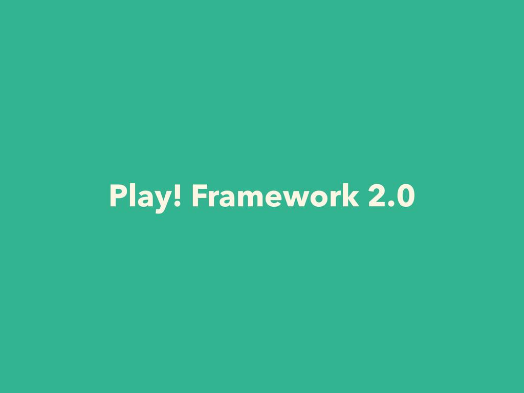 Play! Framework 2.0